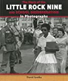 img - for The Story of the Little Rock Nine and School Desegregation in Photographs[STORY OF THE LITTLE ROCK 9 & S][Library Binding] book / textbook / text book