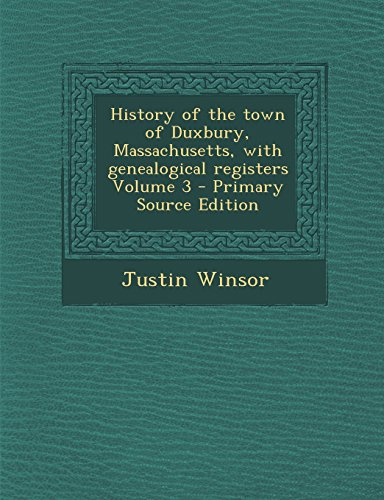 History of the Town of Duxbury, Massachusetts, with Genealogical Registers Volume 3 - Primary Source Edition
