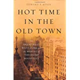 Hot Time in the Old Town: The Great Heat Wave of 1896 and the Making of Theodore Roosevelt ~ Edward P. Kohn