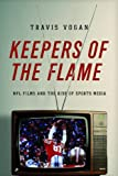 "Travis Vogan, ""Keepers of the Flame: NFL Films and the Rise of Sports Media"" (University of Illinois Press, 2014)"