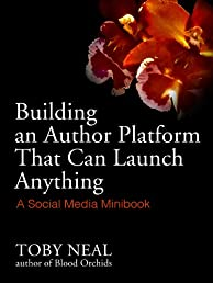 Building an Author Platform that can Launch Anything: a Social Media Minibook