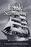 img - for Eagle Seamanship, 4th Edition: A Manual for Square-Rigger Sailing book / textbook / text book