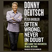 Often Wrong, Never in Doubt: Unleash the Business Rebel Within Audiobook by Donny Deutsch, Peter Knobler Narrated by Peter Knobler