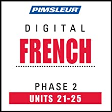 French Phase 2, Unit 21-25: Learn to Speak and Understand French with Pimsleur Language Programs  by Pimsleur