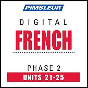 French Phase 2, Unit 21-25: Learn to Speak and Understand French with Pimsleur Language Programs | [Pimsleur]