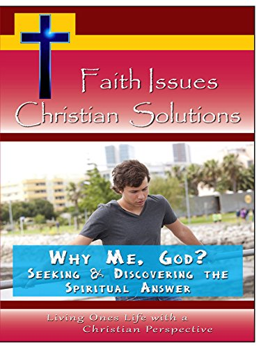 Faith Issues, Christian Solutions Why Me, God?