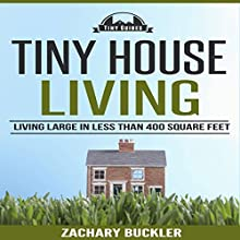 Tiny House Living: Living Large in Less than 400 Square Feet: Tiny Guides, Volume 1 (       UNABRIDGED) by Zachary Buckler Narrated by Erik Peabody