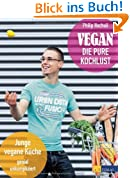Vegan - die pure Kochlust: Junge vegane Küche, genial unkompliziert