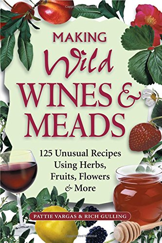 making-wild-wines-meads-125-unusual-recipes-using-herbs-fruits-flowers-more