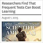 Researchers Find That Frequent Tests Can Boost Learning | Annie Murphy Paul