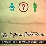 The Space Between: A Parent's Guide to Teenage Development | Walt Mueller