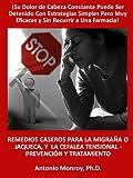 Remedios Caseros Para la Migraña o Jaqueca, y La Cefalea Tensional - Prevención y Tratamiento (Spanish Edition)