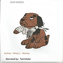 Our Heroes (       UNABRIDGED) by Misty Lynn Wesley Narrated by Ted Gitzke