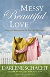 img - for Messy Beautiful Love: Hope and Redemption for Real-Life Marriages book / textbook / text book