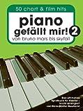 Piano gef�llt mir! 2: 50 Chart & Film Hits. Von Bruno Mars bis Skyfall. Das ultimative Spielbuch f�r Klavier