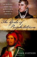 The Gods of Prophetstown: The Battle of Tippecanoe and the Holy War for the American Frontier Front Cover