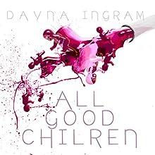 All Good Children | Livre audio Auteur(s) : Dayna Ingram Narrateur(s) : Samantha McManus