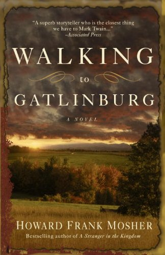 Walking to Gatlinburg: A Novel, Howard Frank Mosher