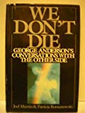 We Don't Die: George Anderson's Conversations with the Other Side (0399133232) by Martin, Joel