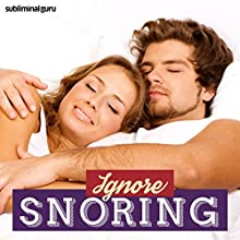 Ignore Snoring: Sleep Through Distractions Using Subliminal Messages  by Subliminal Guru Narrated by Subliminal Guru