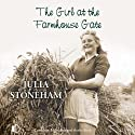 The Girl at the Farmhouse Gate (       UNABRIDGED) by Julia Stoneham Narrated by Patience Tomlinson