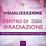 Visualizzazione. Centro di irradiazione [Visualization. Center of Radiation]: Tecnica guidata [Guided Skill] | Michael Doody