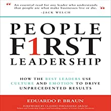 People First Leadership: How the Best Leaders Use Culture and Emotion to Drive Unprecedented Results Audiobook by Eduardo P. Braun Narrated by Gary Regal