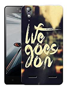 "Humor Gang Motivational - Life Goes On Printed Designer Mobile Back Cover For ""Lenovo A6000 - A6000 PLUS"" (3D, Matte, Premium Quality Snap On Case)"