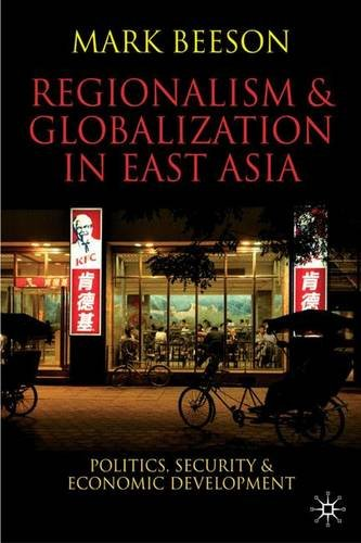 Regionalism and Globalization in East Asia: Politics, Security and Economic Development