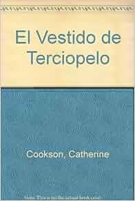 El Vestido de Terciopelo (Spanish Edition): Catherine Cookson