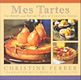 img - for MES TARTES: THE SWEET AND SAVORY TARTS OF CHRISTINE FERBER by Ferber, Christine ( Author ) on Dec-31-2003[ Hardcover ] book / textbook / text book