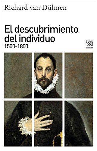 El descubrimiento del individuo 1500-1800 (Siglo XXI de España General)