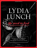 Lydia Lunch: The Need to Feed: Recipes for Developing a Healthy Obsession for Deeply Satisfying Foods (0789324385) by Lunch, Lydia