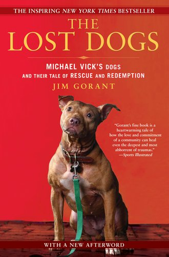 The Lost Dogs: Michael Vick&#39;s Dogs and Their Tale of Rescue and Redemption