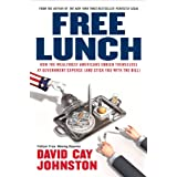 Free Lunch: How the Wealthiest Americans Enrich Themselves at Government Expense (and Stick You with the Bill) ~ David Cay Johnston