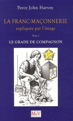 La franc-maçonnerie expliquée par l'image : Tome 2, Le grade de Compagnon