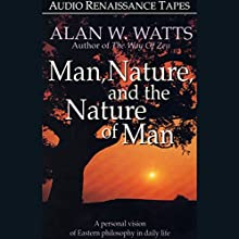 Man, Nature, and the Nature of Man | Livre audio Auteur(s) : Alan W. Watts Narrateur(s) : Alan W. Watts