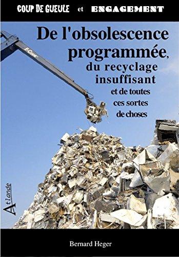 De l'obsolescence programmée, du recyclage insuffisant et de toutes ces sortes de choses
