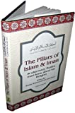 The Pillars of Islam and Iman: and What Every Muslim Must Know About His Religion