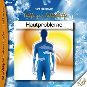 Hautprobleme (Frisch und munter in den Tag - Hilfe zur Selbsthilfe) Hörbuch