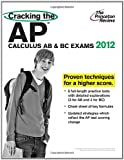 Cracking the AP Calculus AB & BC Exams, 2012 Edition (College Test Preparation) (0375427201) by David Kahn