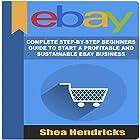 eBay: Complete Step-by-Step Beginners Guide to Start a Profitable and Sustainable eBay Business Hörbuch von Shea Hendricks Gesprochen von: Sangita Chauhan