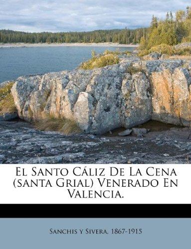 El Santo Cáliz De La Cena (santa Grial) Venerado En Valencia.