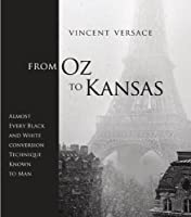 From Oz to Kansas: Almost Every Black and White Conversion Technique Known to Man Front Cover