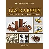 Les Rabots. Histoire, technique, typologie, collection