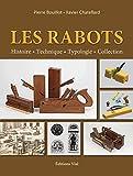 echange, troc Pierre BOUILLOT, Xavier CHATELLARD - Les Rabots. Histoire, technique, typologie, collection