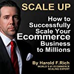 Scale Up: How to Successfully Scale Your Ecommerce Business to Millions | Harold F. Rich