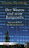 Der Westen und seine Religionen: Was kommt nach der Säkularisierung?