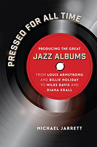 Pressed for All Time: Producing the Great Jazz Albums from Louis Armstrong and Billie Holiday to Miles Davis and Diana Krall (Pressed From compare prices)