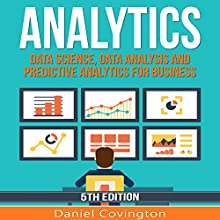Analytics: Data Science, Data Analysis and Predictive Analytics for Business | Livre audio Auteur(s) : Daniel Covington Narrateur(s) : Martin James